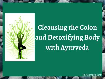 Cleansing the Colon and Detoxifying Body with Ayurveda